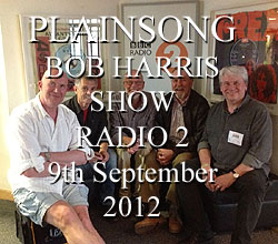 Plainsong will be on the Bob harris Show on Radio 2, 9th September 2012